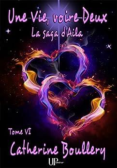 Une Vie, voire Deux: La saga d'Aila - Tome VI par [Boullery, Catherine]