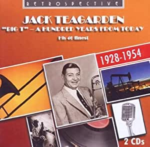 Jack Teagarden - Big T, A Hundred Years from Today, His 46 Finest 1928-1954