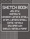 Sketch Book: Dot Grid, Isometric, Hexagon, Graph, Comic Book, and Open Box Sketch Variety Paper Notebook for Drawing Doodling and Sketching  Gray