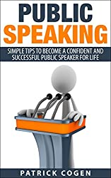 Public Speaking - Simple Tips To Become A Confident And Successful Public Speaker For Life (Public Speaking Tips, Public Speaking Anxiety, Public Speaking Training)