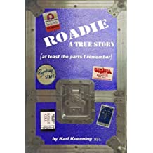 ROADIE - A True Story (at least the parts I remember) (English Edition)