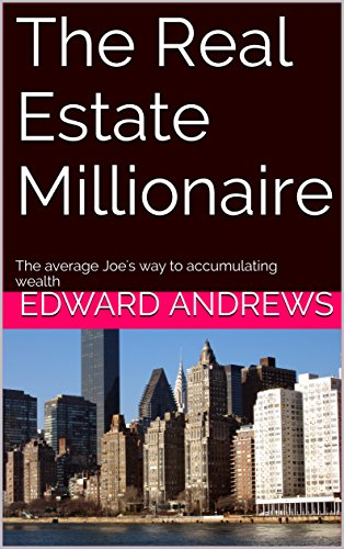 the-real-estate-millionaire-the-average-joes-way-to-accumulating-wealth-english-edition