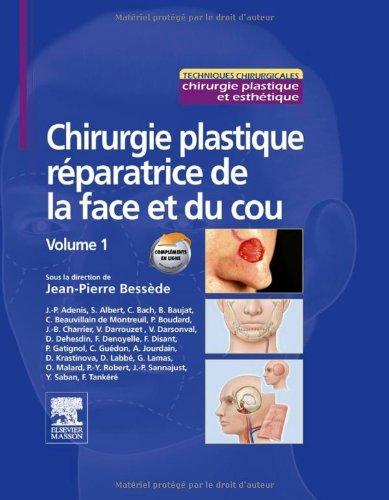 Chirurgie plastique rparatrice de la face et du cou - Volume 1