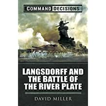 Command Decisions: Langsdorff and the Battle of the River Plate: