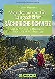 Wandertouren für Langschläfer - Auf 30 erlebnisreichen Halbtagstouren durch das Elbsandsteingebirge. Ausgeschlafen durch die Sächsische Schweiz ... zeigt, wie's geht. (Erlebnis Wandern)