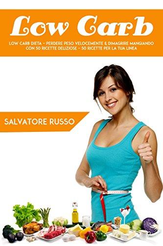 low carb: low carb dieta - perdere peso velocemente & dimagrire mangiando  con 50 ricette deliziose - 50 ricette per la tua linea