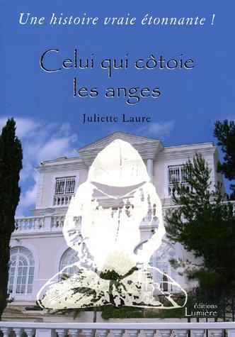Celui qui côtoie les anges par Juliette Laure