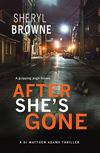 After She's Gone: A gripping psychological thriller (DI Matthew Adams Book 1) by [Browne, Sheryl]