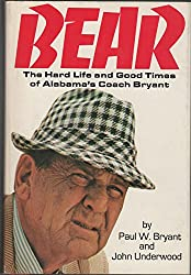 Bear: The Hard Life and Good Times of Alabama's Coach Bryant