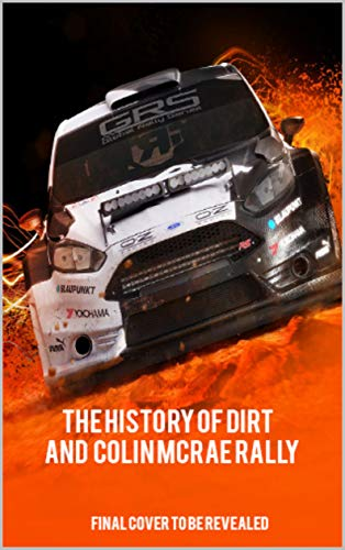 The history of dirt and colin mcrae rally (English Edition)