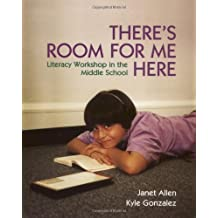 There's Room for Me Here: Litearcy Workshop in the Middle School: Literacy Workshop in the Middle School