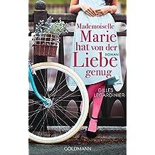 Mademoiselle Marie hat von der Liebe genug: Roman