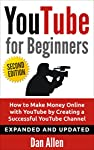 YouTube for Beginners Expanded & Updated Edition with Double the Content!   ~ READ FREE WITH KINDLE UNLIMITED ~BONUS RIGHT AFTER THE CONCLUSION ACT NOW BEFORE GONE!   Proven strategies on how to create a massively successful YouTube Channel an...