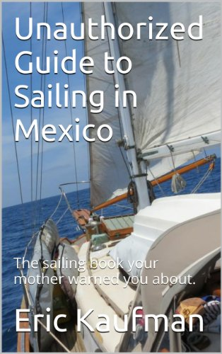 Unauthorized Guide to Sailing in Mexico (English Edition) por Eric Kaufman