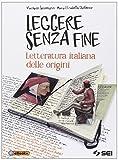 Leggere senza fine. Letteratura italiana delle origini. Per le Scuole superiori
