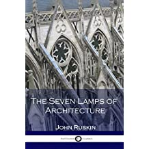 The Seven Lamps of Architecture (Illustrated) (English Edition)