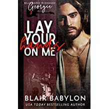 Lay Your Hands On Me: A Rock Stars and Billionaires Romance (Billionaires in Disguise: Georgie and Xan  Book 3)