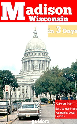 Madison Wisconsin in 3 Days (Travel Guide 2019): A Perfect Plan with the Best Things to Do in Madison Wisconsin in 3 Days: Get a Detailed Itinerary and ... Days in Madison,WI. (English Edition)