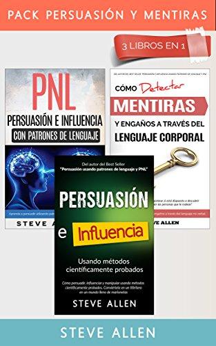 Pack persuasión y mentiras 3 libros en 1: Persuasión usando métodos científicamente probados + Persuasión usando patrones de lenguaje y técnicas de PNL + Cómo detectar mentiras con lenguaje corporal