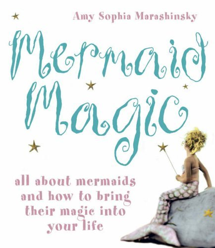 MERMAID MAGIC: ALL ABOUT MERMAIDS AND HOW TO BRING THEIR MAGIC INTO YOUR LIFE by AMY SOPHIA MARASHINSKY (2006-08-01)