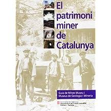 patrimoni miner de Catalunya. Guia de Mines Museu i Museus de Geologia i Mineria/El (Generalitat de catalunya)