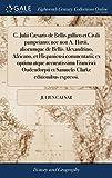 C. Julii Cæsaris de Bellis Gallico Et Civili Pampeiano; NEC Non A. Hirtii, Aliorumque de Bellis Alexandrino, Africano,