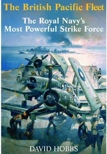 The British Pacific Fleet: The Royal Navy's Most Powerful Strike Force por David Hobbs