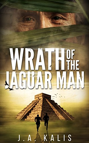 Wrath Of The Jaguar Man (The Curse Of Inca Gold Book 2) by J. A.  Kalis