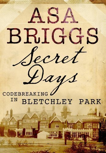 Secret Days: Codebreaking in Bletchley Park by Asa Briggs (2011-05-01)
