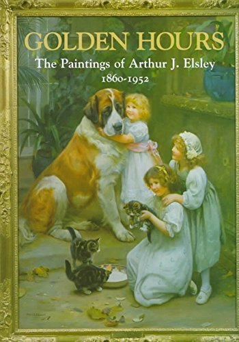 [(Golden Hours : Paintings of Arthur J.Elsley, 1860-1952)] [By (author) Terry Parker] published on (July, 1998)