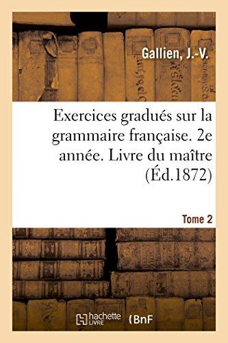 Exercices gradués sur la grammaire française. 2e année. Tome 2. Livre du maître par J.-V. Gallien