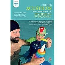Juegos acuáticos para personas con diversidad funcional: 145 juegos para personas con autismo, espina bífida, parálisis braquial obstétrica, parálisis cerebral infantil y síndrome de Down