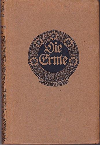 Die Bücher der Rose, Erster Band: Die Ernte (Das erste Buch der Ernte bis Goethe) in altdeutscher...