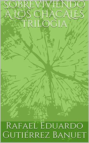 Sobreviviendo a los Chacales por Rafael Eduardo Gutiérrez Banuet