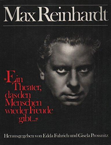 Max Reinhardt. Ein Theater, das den Menschen wieder Freude gibt. Eine Dokumentation