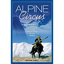 Alpine Circus: A Skier's Exotic Adventures at the Snowy Edge of the World by Michael Finkel (2003-10-01)