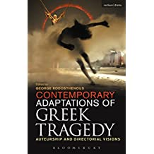 Contemporary Adaptations of Greek Tragedy: Auteurship and Directorial Visions