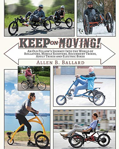Keep on Moving!: An Old Fellow's Journey into the World of Rollators, Mobile Scooters, Recumbent Trikes, Adult Trikes and Electric Bikes (English Edition)