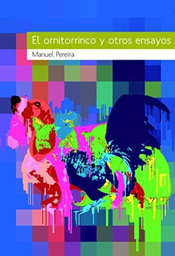 El ornitorrinco y otros ensayos por Manuel Pereira