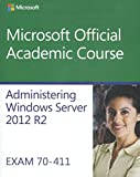 Administering Windows Server 2012 R2 Exam 70-411 (Microsoft Official Academic Course)