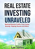 Real Estate: Real Estate Investing Unraveled: Making Massive Profits From Home Buying, Flipping Houses and More (Flipping Houses, Home Buying, Real Estate ... Management, Real Estate Development)