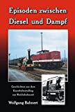 Episoden zwischen Diesel und Dampf: Geschichten aus dem Eisenbahneralltag zur Reichsbahnzeit
