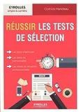 Réussir les tests de sélection: Les tests d'aptitude, les tests de personnalité, les mises en situation professionnelle....