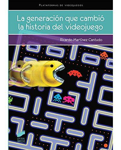 La generación que cambió la historia del videojuego (Videojuegos) por Ricardo Martínez Cantudo