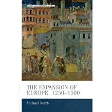 [( The Expansion of Europe, 1250 - 1500 )] [by: Michael North] [Mar-2012]