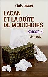 Lacan et la boîte de mouchoirs: Saison 3 - L'intégrale
