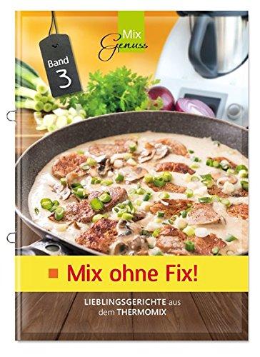 Preisvergleich Produktbild Mix ohne Fix - BAND 3!: Lieblingsgerichte aus dem Thermomix