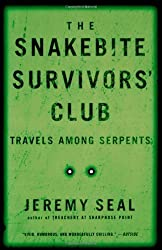 The Snakebite Survivors' Club: Travels Among Serpents by Jeremy Seal (2001-10-15)