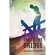 Under the Bridge by Michael Harmon (2012-11-13)