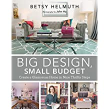 Big Design, Small Budget: Create a Glamorous Home in Nine Thrifty Steps (English Edition)